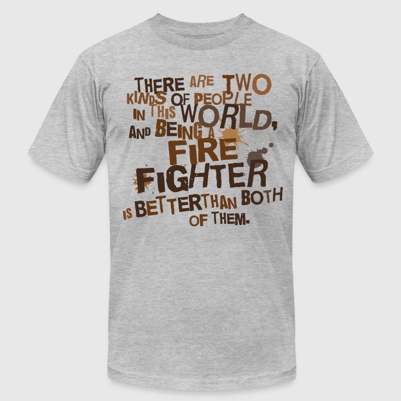 Funny Firefighter Quote T-Shirts - Men's T-Shirt by American Apparel