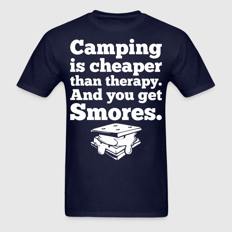 Camping Is Cheaper That Therapy And You Get Smores - Men's T-Shirt