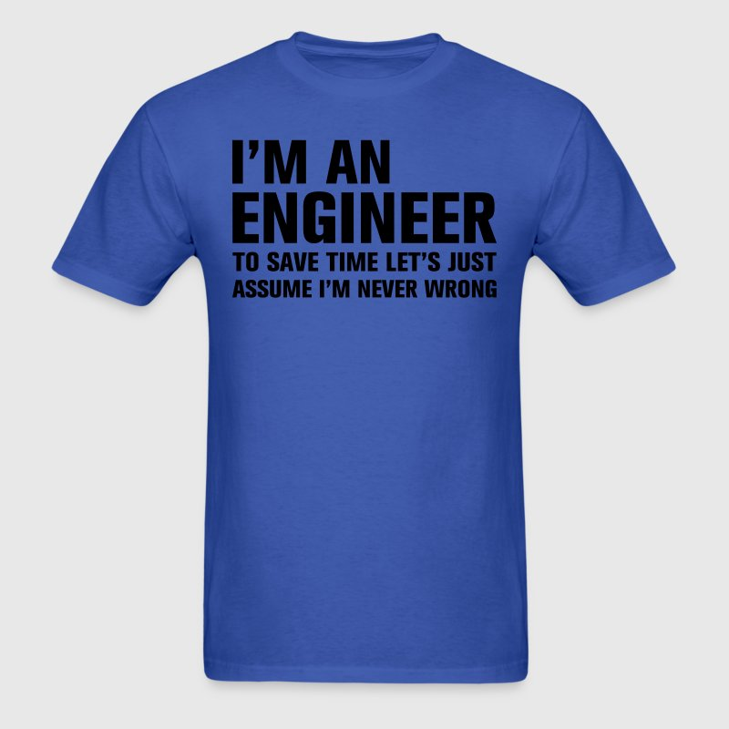 I am an engineer to save time lets just assume I  T-Shirts - Men's T-Shirt