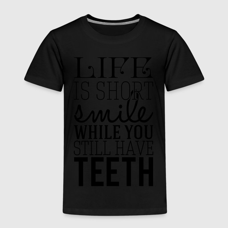 Life is short smile while you still have teeth Baby & Toddler Shirts - Toddler Premium T-Shirt