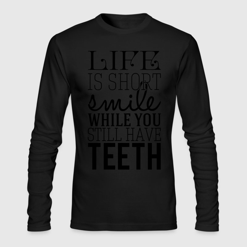 Life is short smile while you still have teeth Long Sleeve Shirts - Men's Long Sleeve T-Shirt by Next Level