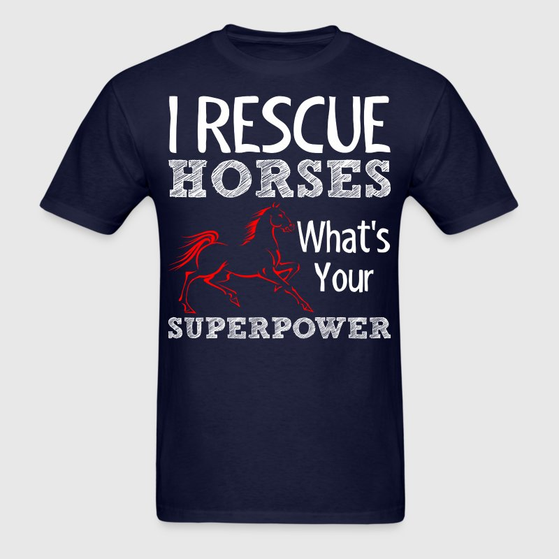 I Rescue Horses Whats Your Superpower - Men's T-Shirt