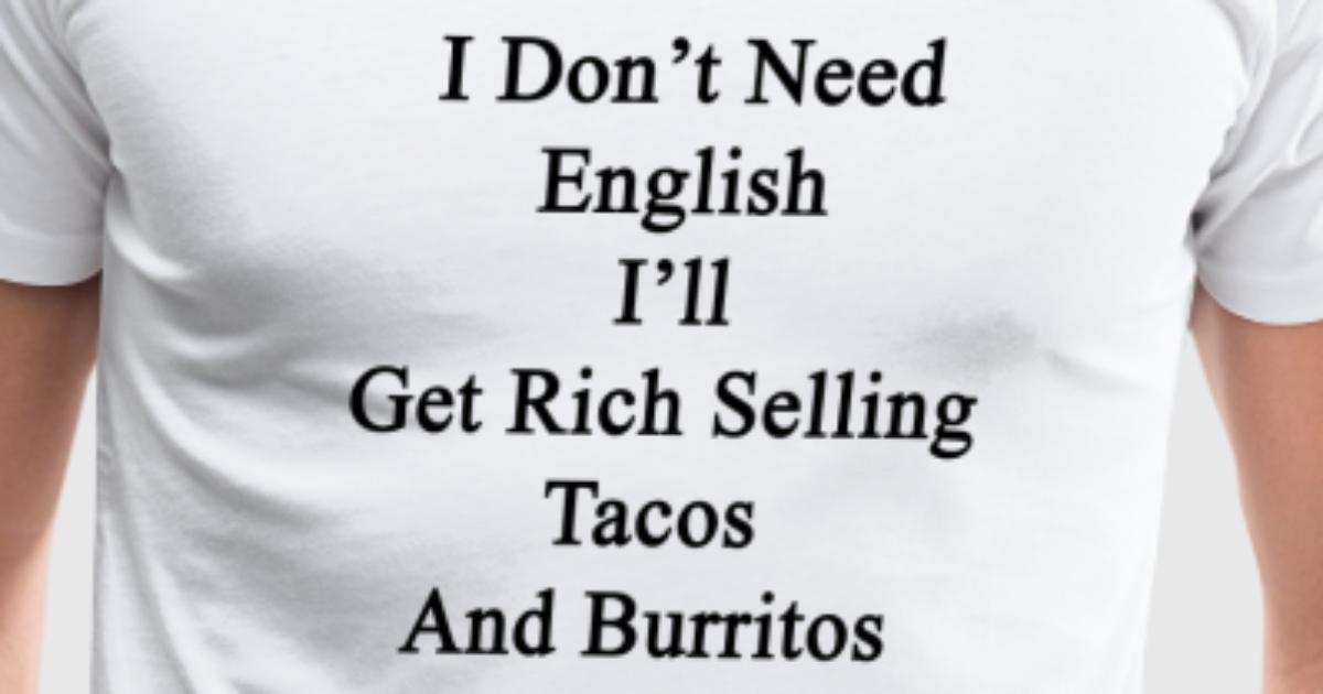 I Dont Need English Ill Get Rich Selling T Shirt Spreadshirt