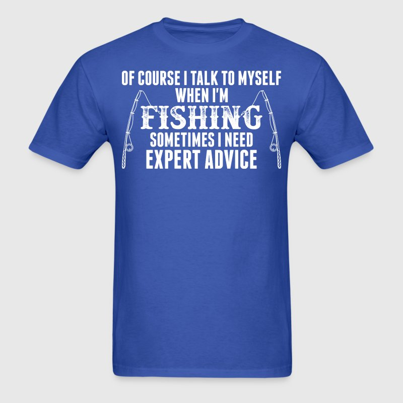 Ofcourse I Talk To Myself When I Am Fishing - Men's T-Shirt