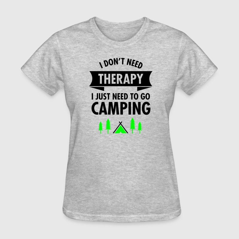I Don't Need Therapy - I Just Need To Go Camping Women's T-Shirts - Women's T-Shirt