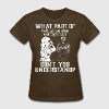 What Part I Will Call You When Your Dog Is Ready? - Women's T-Shirt