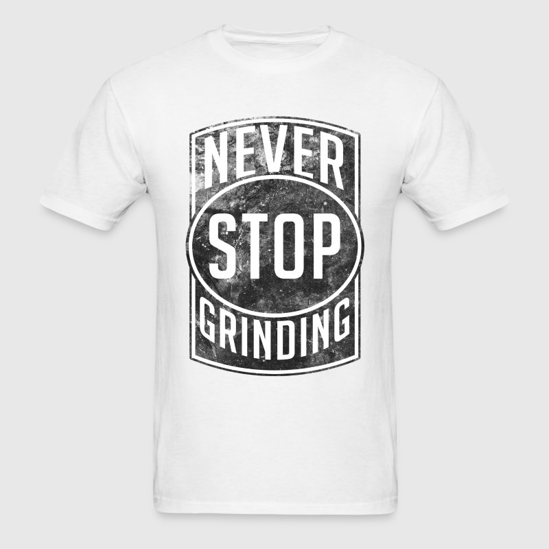 Never Stop Grinding T-Shirts - Men's T-Shirt