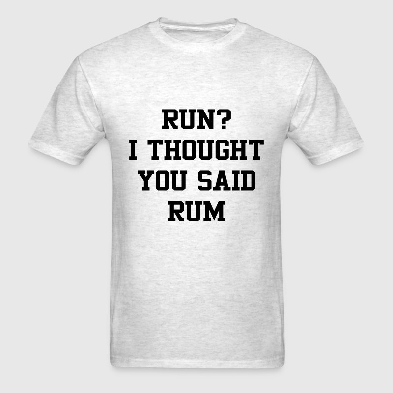 Run I Thought You Said Rum T-Shirts - Men's T-Shirt