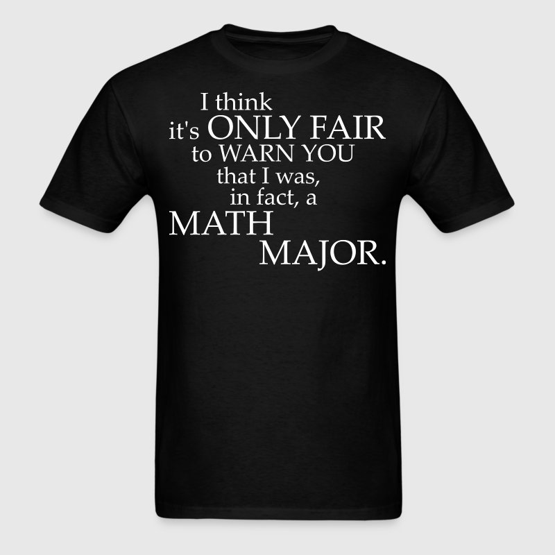 I Think Its Only Fair To Warn You Math Major - Men's T-Shirt