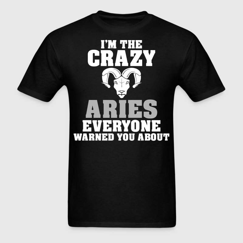 Im The Crazy Aries Everyone Warned You About - Men's T-Shirt