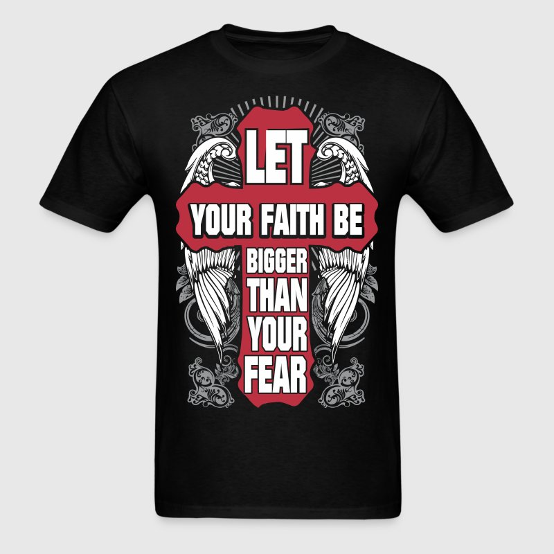 Let Your Faith Be Bigger Than Your Fear Jesus - Men's T-Shirt