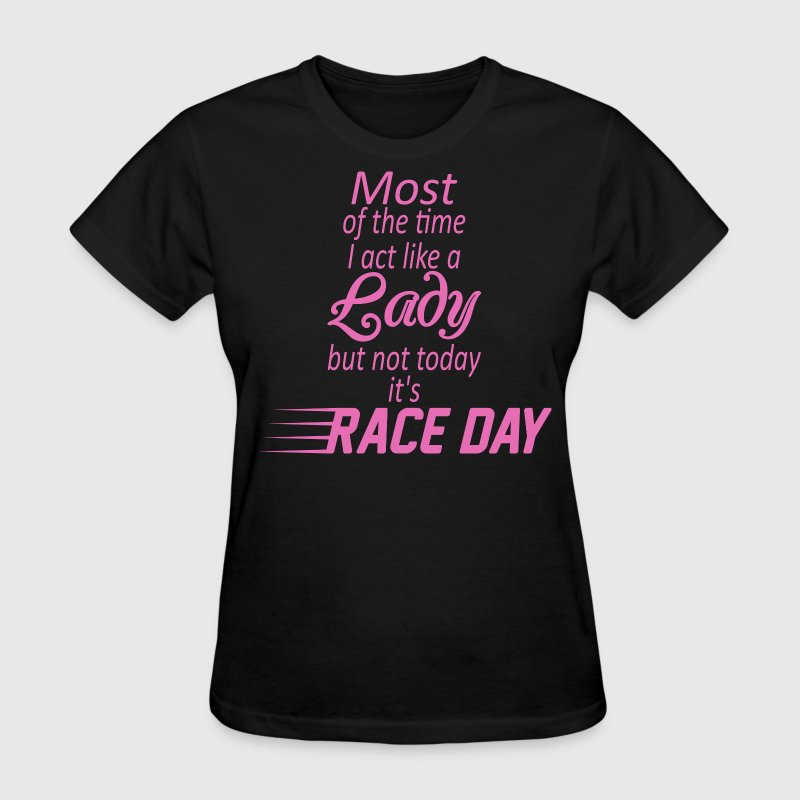 Most Of The Time I Act Like A Lady Race Day - Women's T-Shirt