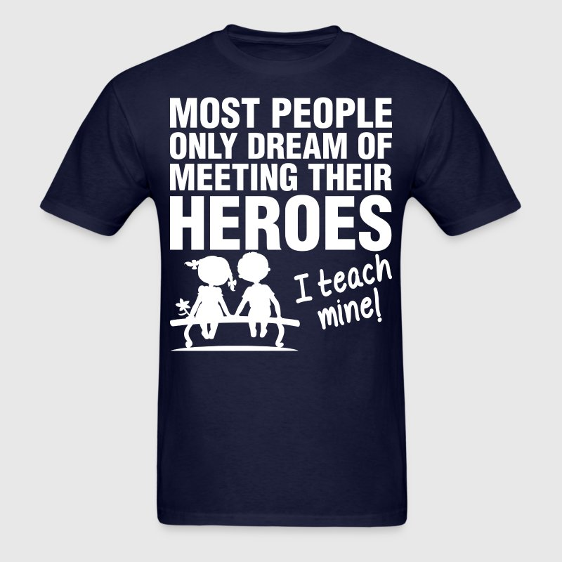 Most People Only Dream Of Meeting Their Heroes - Men's T-Shirt