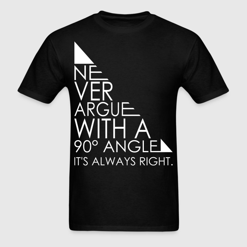Never Argue With A 90 Angle Its Always Right Math - Men's T-Shirt