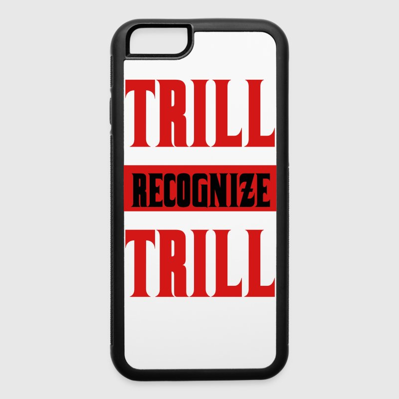 Trill Recognize Trill Phone & Tablet Cases - iPhone 6/6s Rubber Case