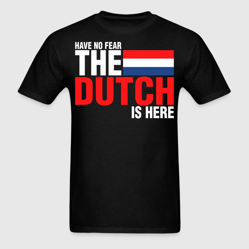 Have No Fear The Dutch Is Here - Men's T-Shirt