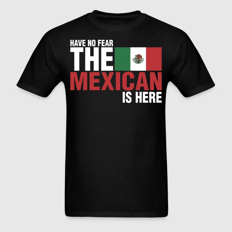 Have No Fear The Mexican Is Here - Men's T-Shirt