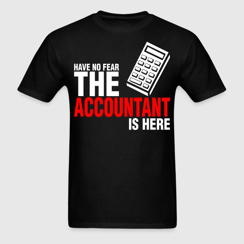 Have No Fear The Accountant Is Here - Men's T-Shirt