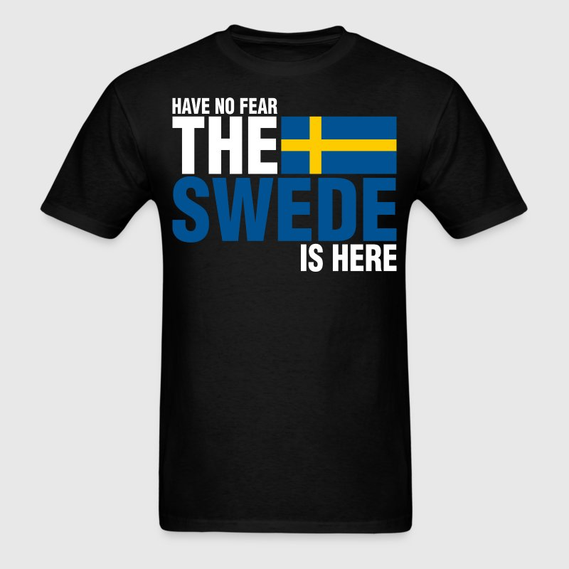 Have No Fear The Swede Is Here - Men's T-Shirt