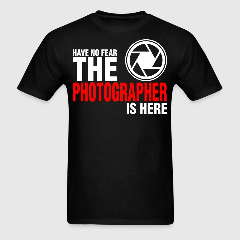 Have No Fear The Photographer Is Here - Men's T-Shirt