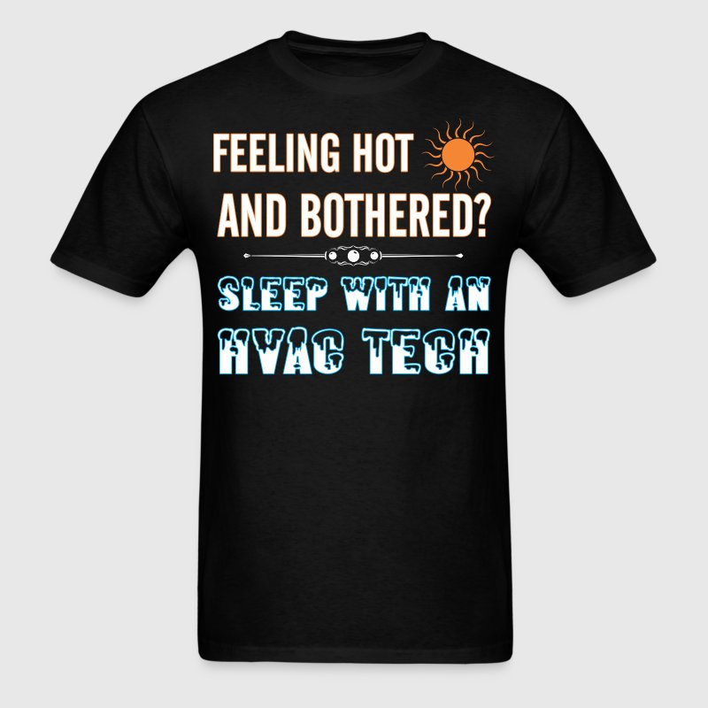 Feeling Hot And Bothered Sleep With HVAC Tech - Men's T-Shirt