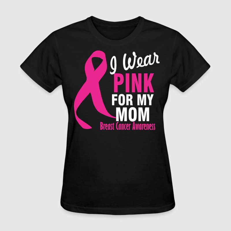 I Wear Pink For My Mom Breast Cancer Awareness - Women's T-Shirt