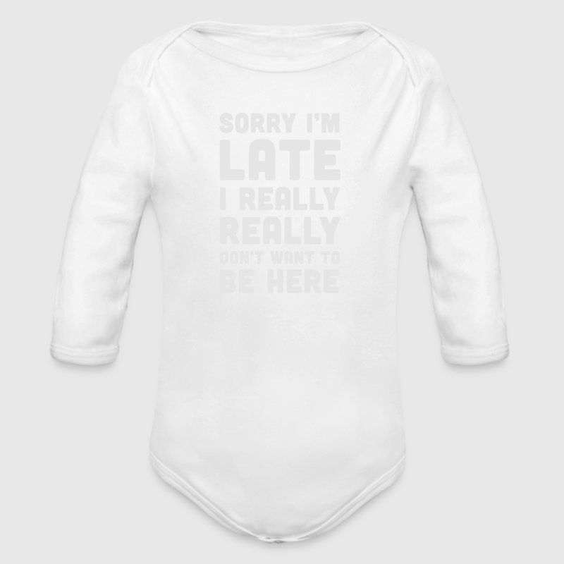 SORRY I'M LATE - I DON'T WANT TO BE HERE Baby & Toddler Shirts - Long Sleeve Baby Bodysuit