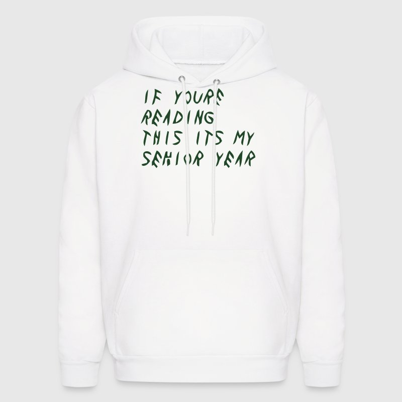 IF YOURE READING THIS ITS MY SENIOR YEAR Hoodies - Men's Hoodie