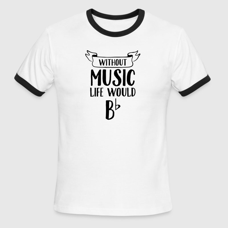 Without Music Life Would B Flat T-Shirts - Men's Ringer T-Shirt
