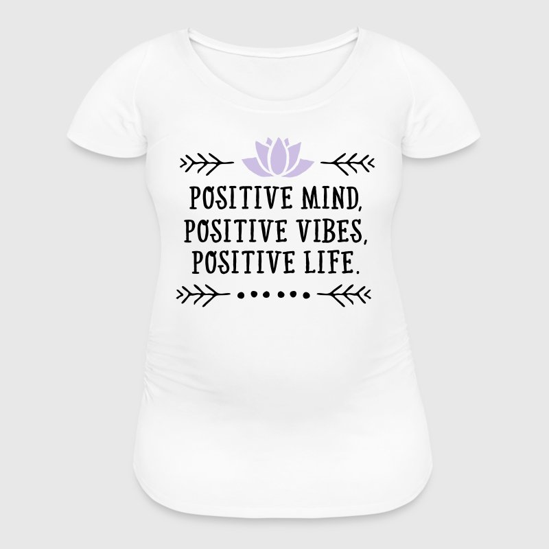 Positive Mind, Positive Vibes, Positive Life Women's T-Shirts - Women's Maternity T-Shirt