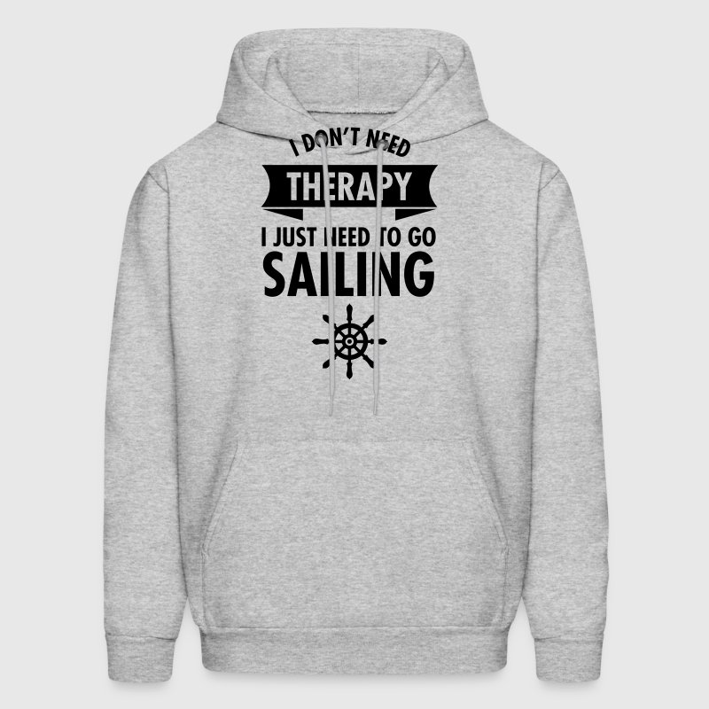 I Don't Need Therapy - I Just Need To Go Sailing Hoodies - Men's Hoodie