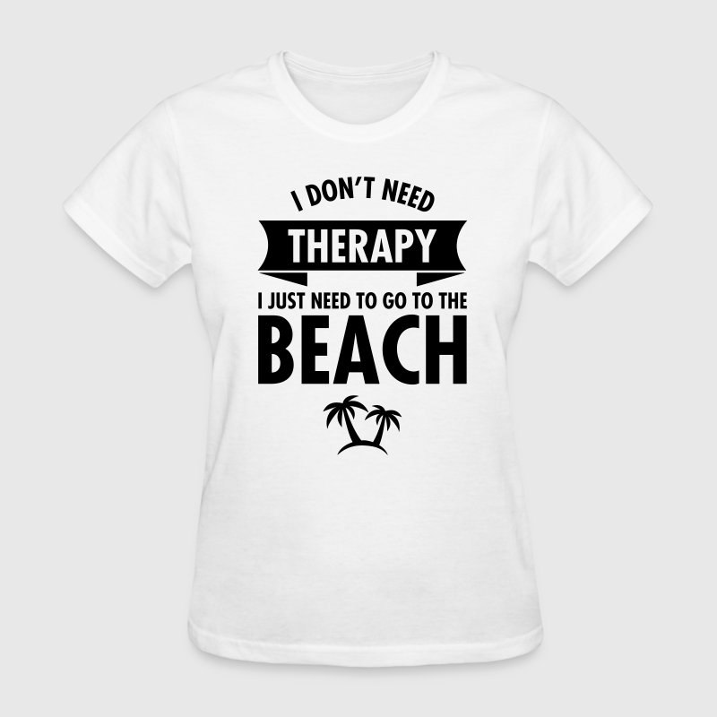 I Dont Need Therapy I Just Need To Go To The Beach Women's T-Shirts - Women's T-Shirt