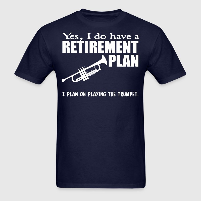 Yes I Do Have A Retirement Plan Playing Trumpet - Men's T-Shirt