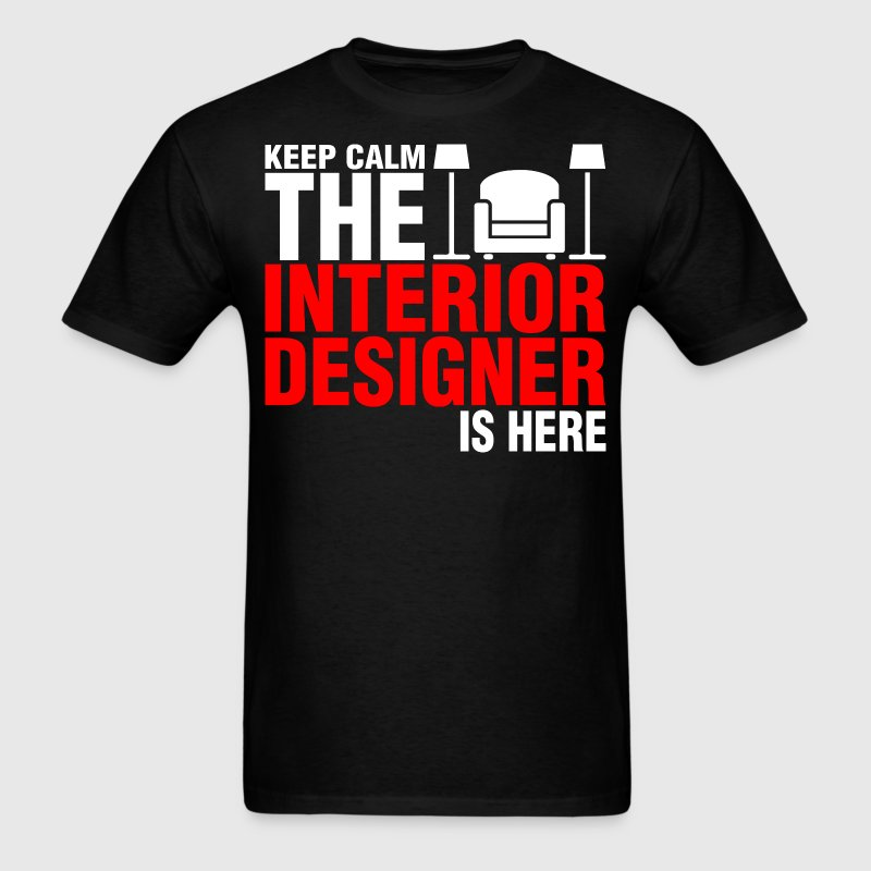 Keep Calm The Interior Designer Is Here - Men's T-Shirt
