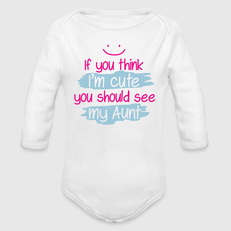 If you think I'm cute you should see my Aunt Baby Bodysuits - Long Sleeve Baby Bodysuit