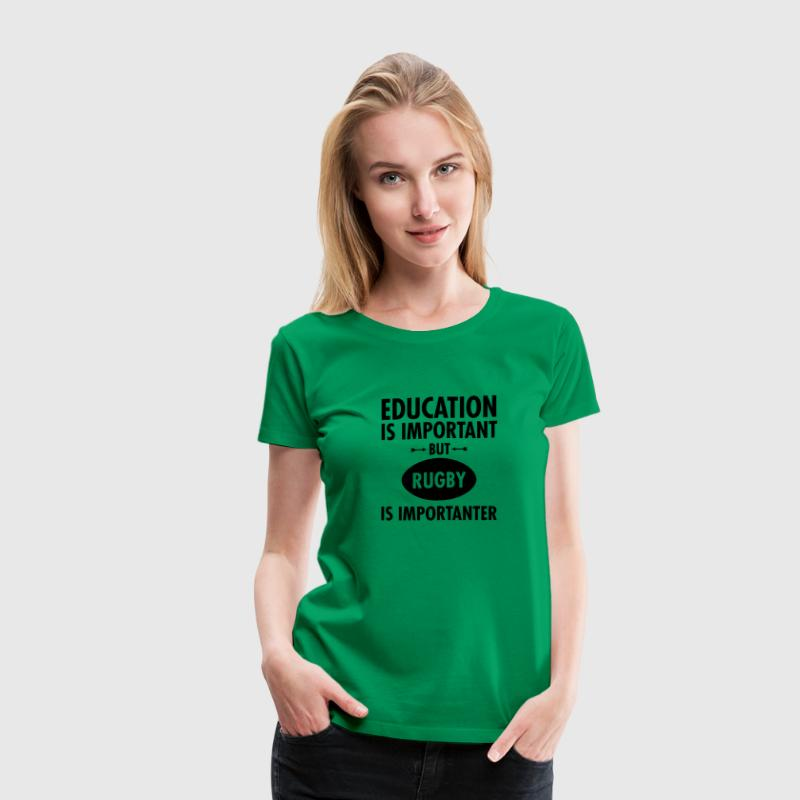 Education Is Important But Rugby Is Importanter Women's T-Shirts - Women's Premium T-Shirt