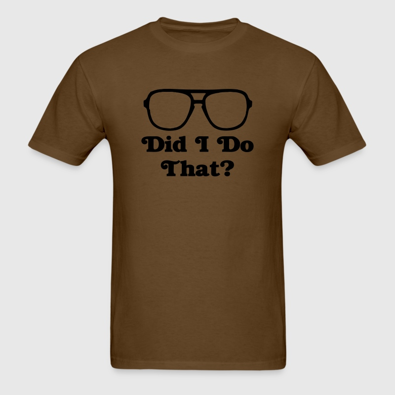 Did I Do That? T-Shirts - Men's T-Shirt