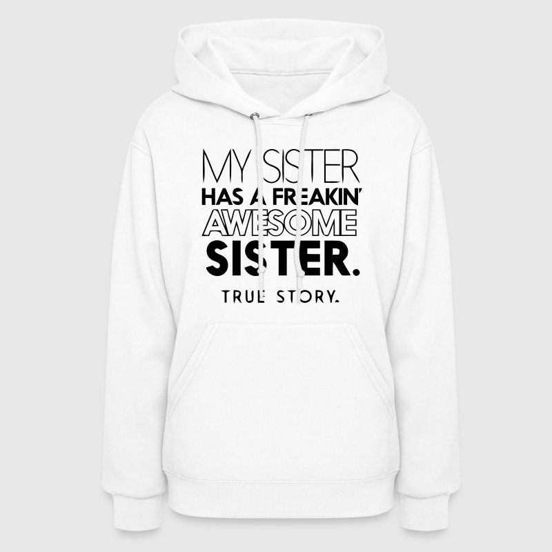 MY SISTER HAS A FREAKIN AWESOME SISTER Hoodies - Women's Hoodie