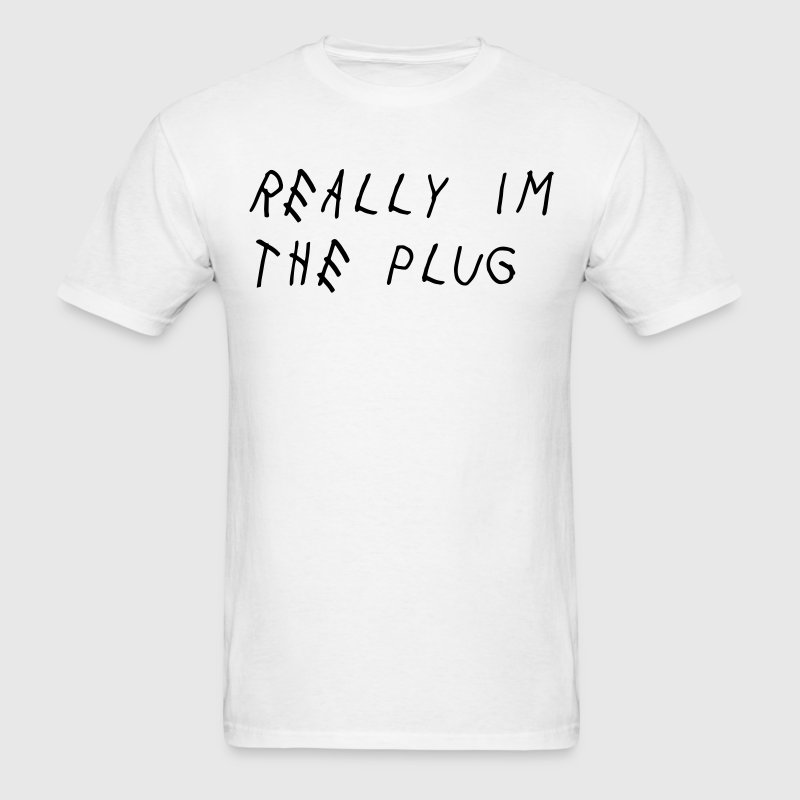 Really I'm The Plug Shirt T-Shirts - Men's T-Shirt