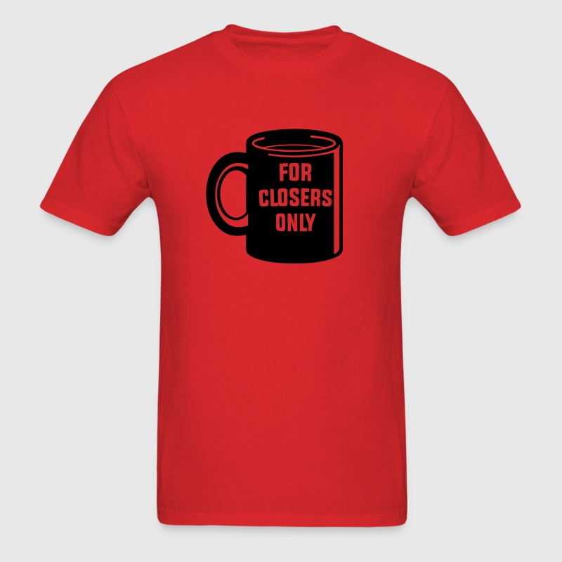 For Closers Only T-Shirts - Men's T-Shirt