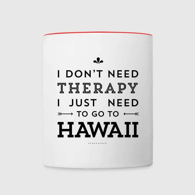I don't need therapy – I just need to go to Hawaii Mugs & Drinkware - Contrast Coffee Mug