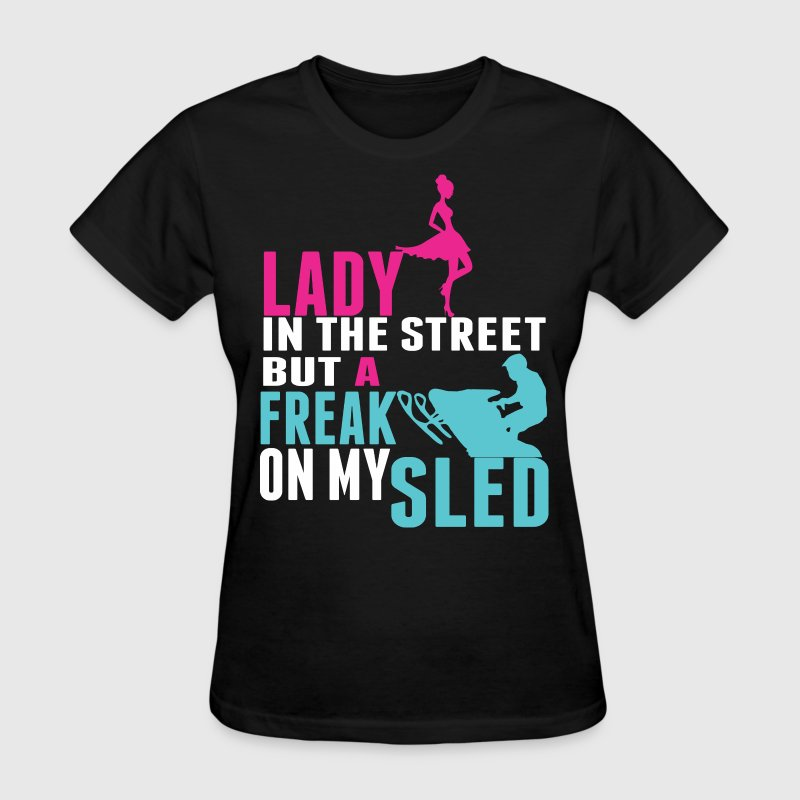 Lady In The Street But A Freak On My Sled - Women's T-Shirt