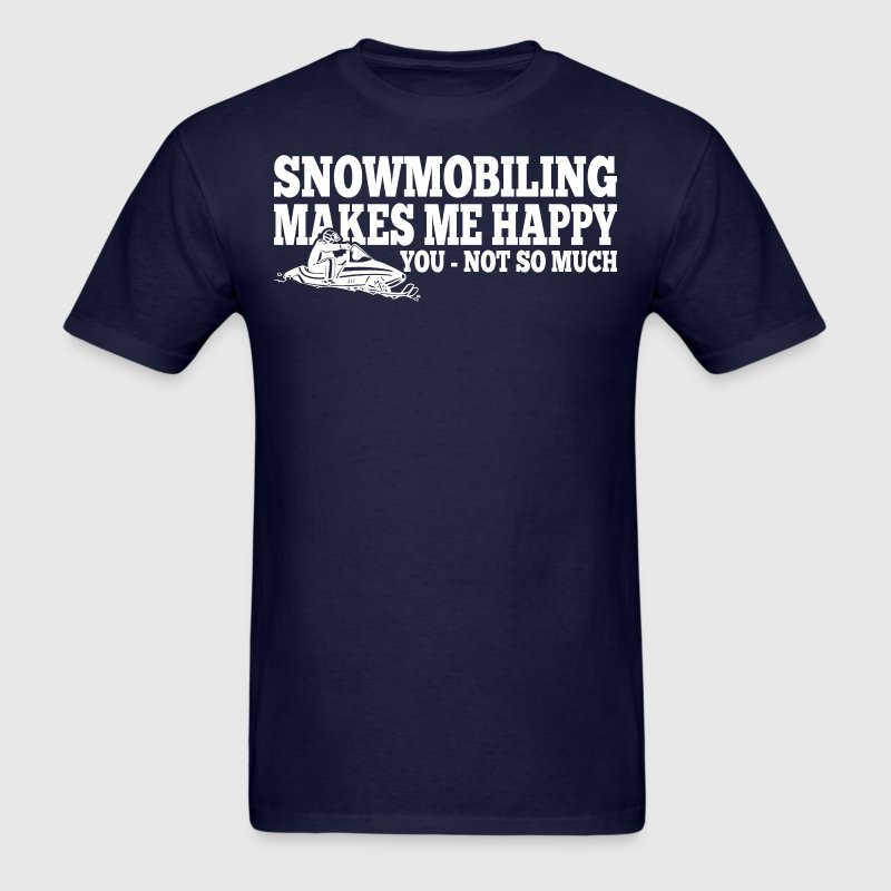 Snowmobiling Makes Me Happy You Not Much - Men's T-Shirt