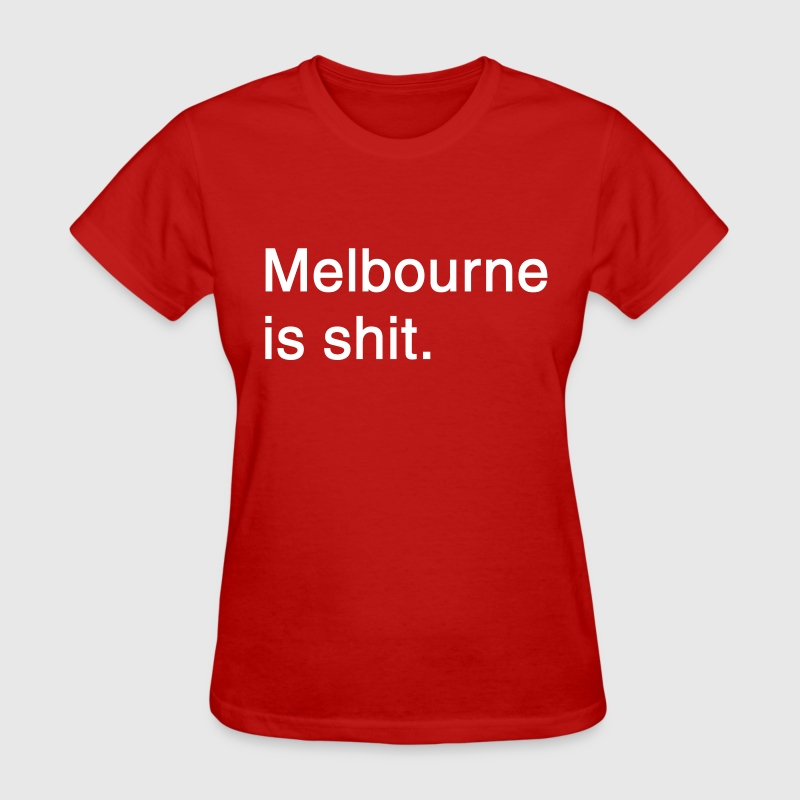 Melbourne is shit Women's T-Shirt - Women's T-Shirt