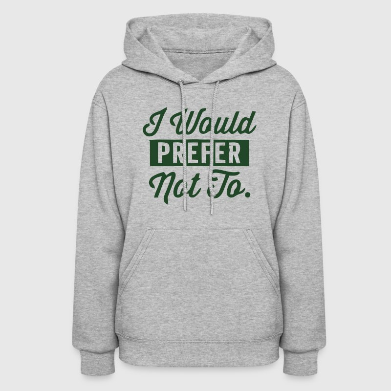 I WOULD PREFER NOT TO! Hoodies - Women's Hoodie