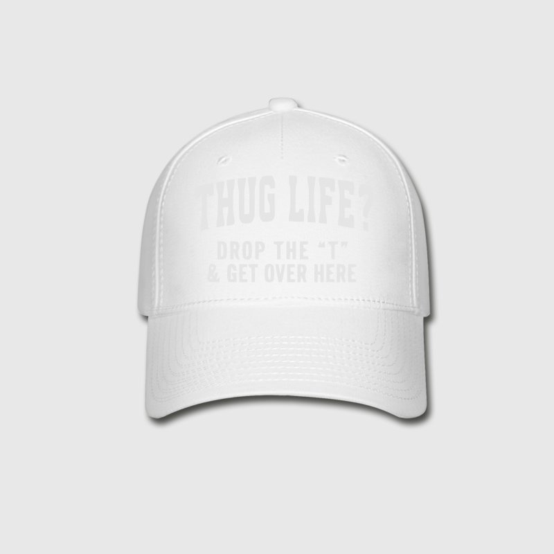 THUG LIFE? - DROP THE T  Caps - Baseball Cap