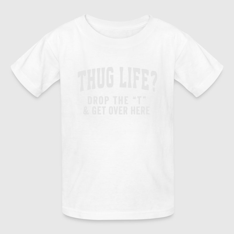 THUG LIFE? - DROP THE T  Kids' Shirts - Kids' T-Shirt