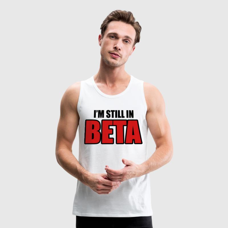 I'm still in beta Tank Tops - Men's Premium Tank