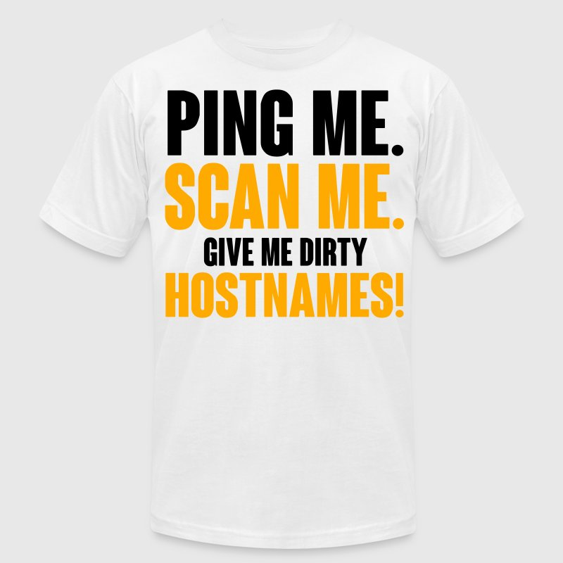 Ping me. Scan me. Give me hostnames. T-Shirts - Men's T-Shirt by American Apparel