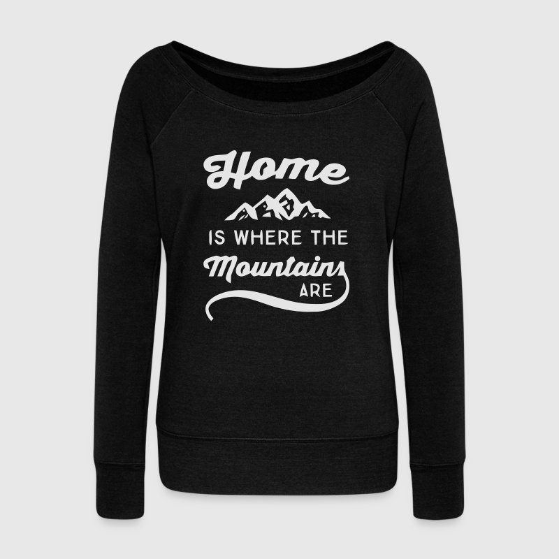 HOME IS WHERE THE MOUNTAINS ARE Long Sleeve Shirts - Women's Wideneck Sweatshirt
